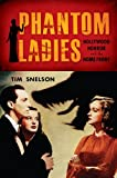 Phantom Ladies : Hollywood Horror and the Home Front, Snelson, Tim, 0813570433