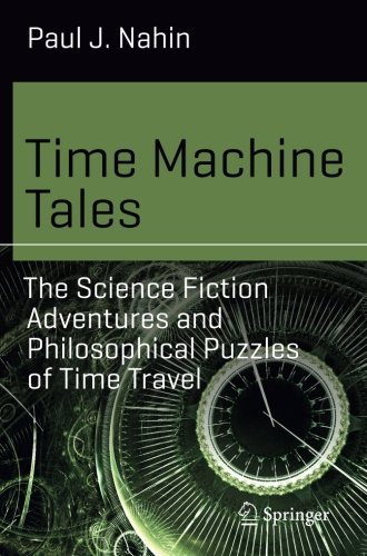 Time Machine Tales: The Science Fiction Adventures and Philosophical Puzzles of Time Travel (Science and Fiction)