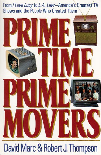 Prime Time, Prime Movers: From I Love Lucy to L.A. Law America's Greatest TV Shows and the People Who Created Them (Television and Popular Culture)