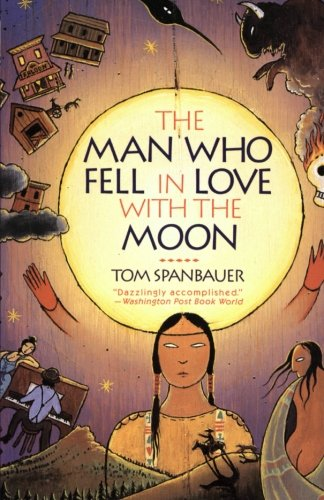 The Man Who Fell In Love With The Moon [Tom Spanbauer] (Tapa Blanda)