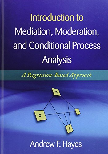 Introduction to Mediation, Moderation, and Conditional Process Analysis, First Edition: A Regression-Based Approach (Methodology in the Social Sciences) by Guilford Publications
