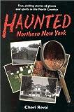Haunted Northern New York, Cheri Revai, 0925168459
