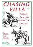 Chasing Villa: The Last Campaign of the U.S. Cavalry