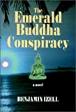 The Emerald Buddha Conspiracy, Benjamin Izell, 1893451038