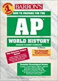 img - for How to Prepare for the AP World History (BARRON'S HOW TO PREPARE FOR THE AP WORLD HISTORY ADVANCED PLACEMENT EXAMINATION) book / textbook / text book