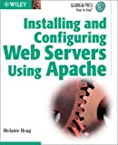 Installing and Configuring Web Servers Using Apache, Melanie Hoag, 0471071552