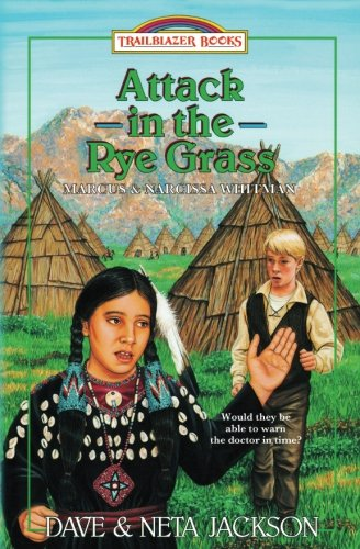 Attack in the Rye Grass: Introducing Marcus and Narcissa Whitman (Trailblazer Books) (Volume 11)