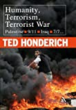 Terrorism and Humanity : Palestine, 9-11, Iraq, 7-7, Honderich, Ted, 0826491162