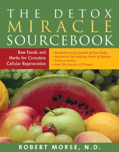 The Detox Miracle Sourcebook: Raw Foods and Herbs for Complete Cellular Regeneration by [Morse, Robert]
