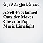 A Self-Proclaimed Outsider Moves Closer to Pop Music Limelight | Joe Coscarelli