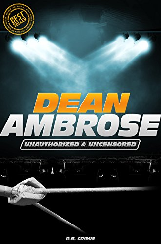 Dean Ambrose - Wrestling Unauthorized & Uncensored (All Ages Deluxe Edition with Videos)