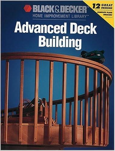 Advanced Deck Building Black Decker Home Improvement Library Black Decker Corporation 9780865736610 Amazon Com Books