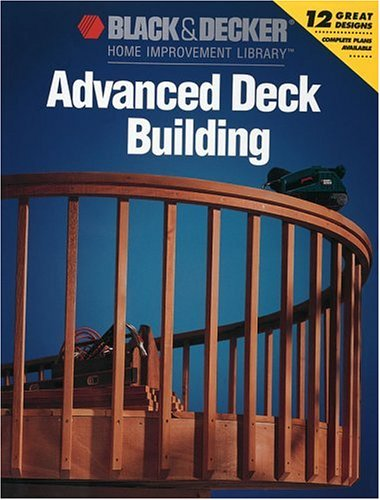 Advanced Deck Building (Black & Decker Home Improvement Library)
