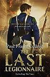 The Last Legionnaire (Jack Lark, Book 5): A dark military adventure of strength and survival on the battlefields of Europe (Jack Lark 5)
