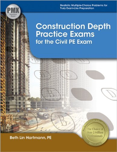Construction Depth Practice Exams for the Civil PE Exam by Beth Lin Hartmann PE LEED AP (2012-08-19)