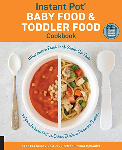 Instant Pot Baby Food and Toddler Food Cookbook: Wholesome Food That Cooks Up Fast in Your Instant Pot or Other Electric Pressure Cooker by Barbara Schieving, Jennifer Schieving McDaniel