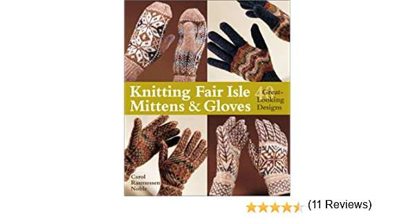 Knitting Fair Isle Mittens & Gloves: 40 Great-Looking Designs ...