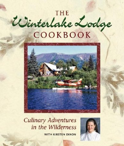 Winterlake Lodge Cookbook: Culinary Adventures in by Kirsten Dixon