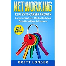 Networking: 42 Keys to Career Growth- Communication Skills, Building Relationships, Influence