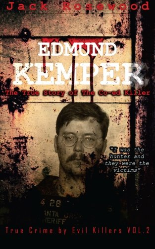 Edmund Kemper  The True Story Of The Co Ed Killer  Historical Serial Killers And Murderers  True Crime By Evil Killers   Volume 2