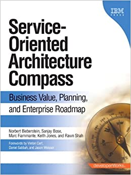 Service-Oriented Architecture (SOA) Compass: Business Value, Planning , and Enterprise Roadmap (paperback) (developerWorks Series)