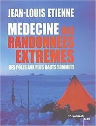 Médecine des randonnées extrêmes : Des pôles aux plus hauts sommets par Jean-Louis Etienne
