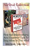 img - for Survival Collection: First Aid Medications And Essential Tips To Stay Alive In T: (Critical Survival Medical Skills, Preppers Guide) (Survival Tactics, Prepping) book / textbook / text book