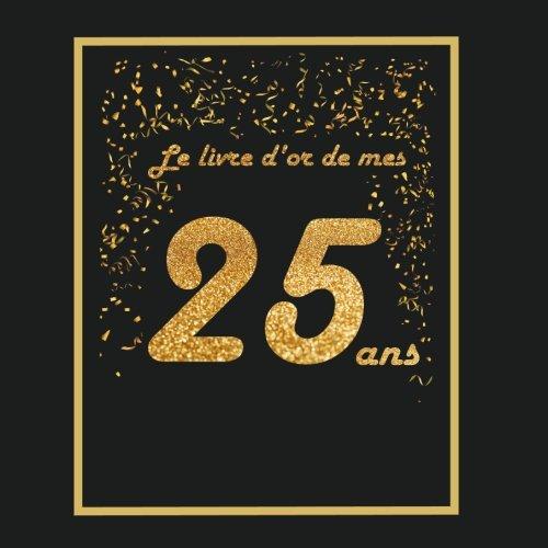 Livre D Or Pour Anniversaire 25 Ans Theme Black Or Livre A Personnaliser 21x21cm 75 Pages Fille Fils Soeur Frere Copain Copine Femme Homme French Edition Tigul Arthur 9781724396372 Amazon Com Books