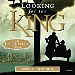 Looking for the King: An Inklings Novel | David C. Downing