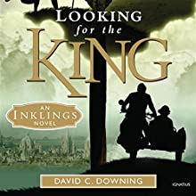 Looking for the King: An Inklings Novel Audiobook by David C. Downing Narrated by Kevin O'Brien