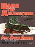 Damn the Alligators Full Speed Ahead, Porcher L'Engle Taylor, 141079685X