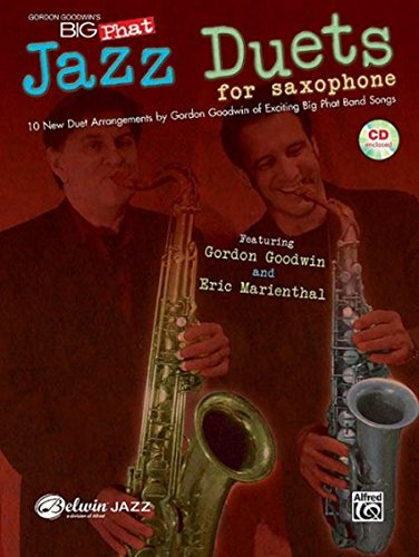 Gordon Goodwin's Big Phat Jazz Saxophone Duets: Featuring Gordon Goodwin and Eric Marienthal, Book & CD (Jazz Duet - Duets Jazz Book