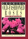 Growing Old-Fashioned Roses, Trevor Nottle, 0864176414
