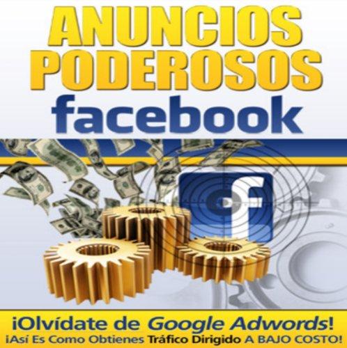 Anuncios Poderosos Para Facebook (Spanish Edition)