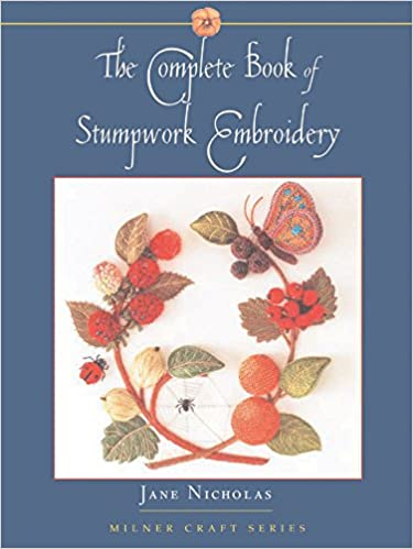 The Complete Book Of Stumpwork Embroidery Milner Craft Series