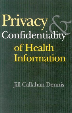 Privacy and Confidentiality of Health Information (An AHA Press/Jossey-Bass Publication)
