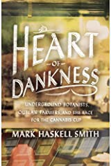 Heart of Dankness: Underground Botanists, Outlaw Farmers, and the Race for the Cannabis Cup Kindle Edition