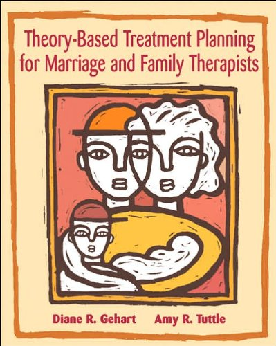 Theory-Based Treatment Planning for Marriage and Family Therapists (text only) 1st (First) edition by A. R. Tuttle D. R. Gehart
