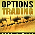 Options Trading: How YOU Can Make Money Trading Options Even If You Are a Bit Lazy | Mark Atwood