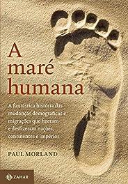 A maré humana: A fantástica história das mudanças demográficas e migrações que fizeram e desfizeram nações, co