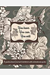 You have. You can. You will.: A guided, lined Journal/sketchbook with motivational quotes Paperback