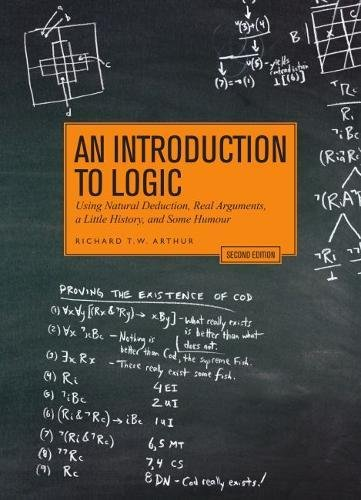 An Introduction to Logic - Second Edition: Using Natural Deduction, Real Arguments, a Little History, and Some Humour