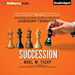 Succession: Mastering the Make-or-Break Process of Leadership Transition | Noel M. Tichy