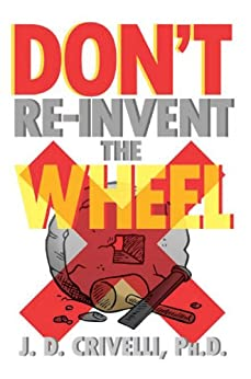 DON'T RE-INVENT THE WHEEL! - Kindle edition by J. D