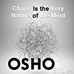 Chaos Is the Very Nature of the Mind |  OSHO