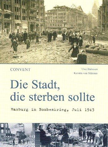 Die Stadt, die sterben sollte - Hamburg im Bombenkrieg, Juli 1943