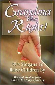 Book Grandma Was Right!: 39 1/2 Slogans to Raise Children by