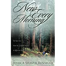 New Every Morning: He hurt her. Now he is at her mercy. A different kind of love story.