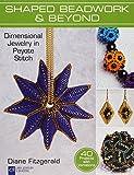 Shaped Beadwork & Beyond: Dimensional Jewelry in Peyote Stitch (Lark Jewelry & Beading Bead Inspirations)