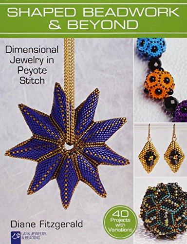 Bead Stitch - Shaped Beadwork & Beyond: Dimensional Jewelry in Peyote Stitch (Lark Jewelry & Beading Bead Inspirations)